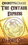 The Centaur Express (A Crockett and Crane Short Story)