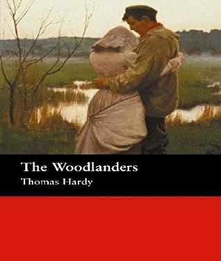 The Woodlanders - Thomas Hardy (ANNOTATED) Full Version of Great Classics Work