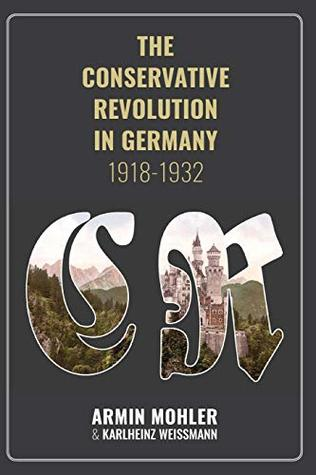 The Conservative Revolution in Germany, 1918-1932 by Armin