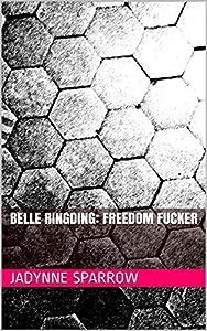 Belle Ringding: Freedom Fucker