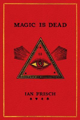 The 52: Inside Magic's Most Coveted Secret Society by Ian Frisch