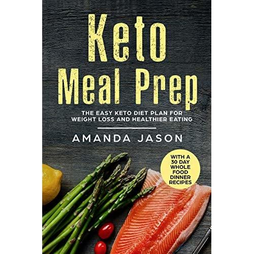 Keto Meal Prep The Easy Keto Diet Plan For Weight Loss And