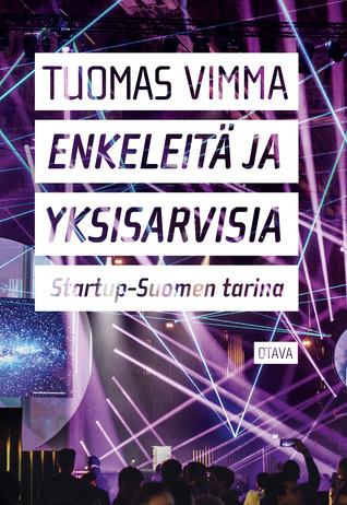 Enkeleitä ja yksisarvisia – Startup-Suomen tarina