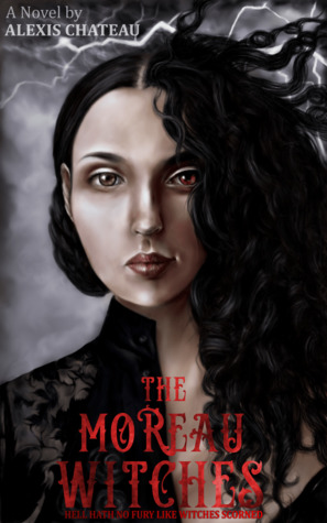 The Moreau Witches (Hell Hath No Fury Like Witches Scorned)