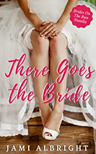 There Goes the Bride (Brides on the Run, #2.5)