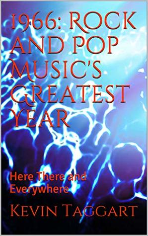 1966: Rock and Pop Music's Greatest Year: Here There and Everywhere