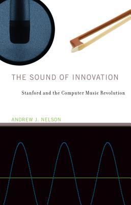 The Sound of Innovation - Stanford and the Computer Music Revolution