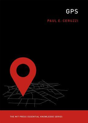 Paul E. Ceruzzi The MIT Press Essential Knowledge Series - GPS