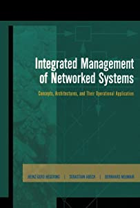 Integrated Management of Networked Systems: Concepts, Architectures and their Operational Application