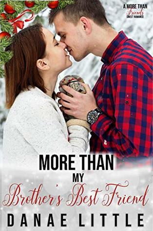 More Than My Brother's Best Friend by Danae Little