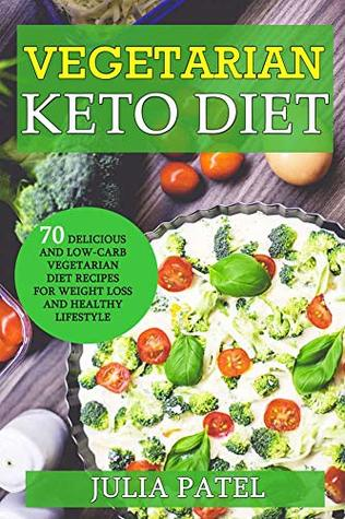 Vegetarian Keto Diet 70 Delicious And Low Carb Vegetarian Diet Recipes For Weight Loss And Healthy Lifestyle By Julia Patel
