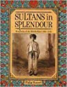 Sultans in Splendour: Monarchs of the Middle East, 1869-1945.