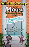 With the Courage of a Mouse (Superhero School #1)