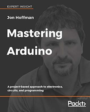 Mastering Arduino: A project-based approach to electronics
