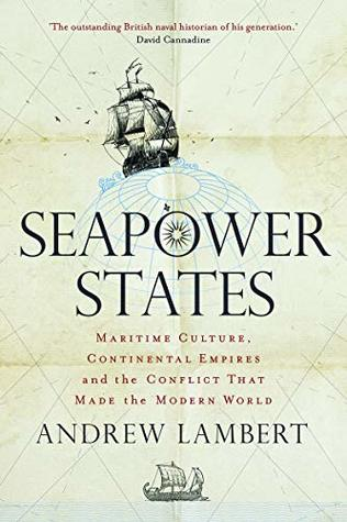 Seapower States: Maritime Culture, Continental Empires and