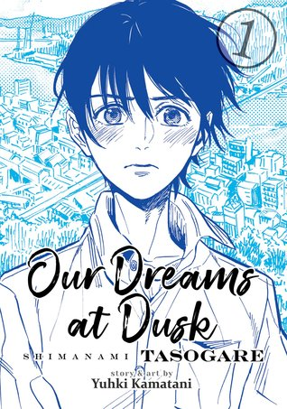 Our Dreams at Dusk: Shimanami Tasogare, Vol. 1 (Shimanami Tasogare, #1)