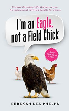 I'm an Eagle, not a Field Chick: An Inspirational Christian Parable for Women