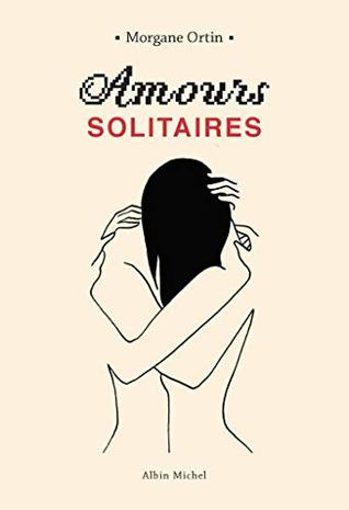 Amours Solitaires Amours Solitaires 1 By Morgane Ortin