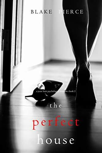 Blake Pierce - Jessie Hunt 3 - The Perfect House
