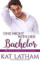One Night with Her Bachelor (Montana Born Bachelor Auction #6; Wild Montana Nights, #1)