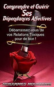 Comprendre et Guérir Ses Dépendances Affectives: Libérez-vous des Relations Toxiques ! (La Loi de l'Attraction t. 5)
