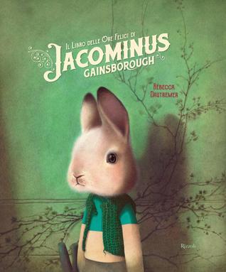 Il libro delle ore felici di Jacominus Gainsborough by Rébecca Dautremer