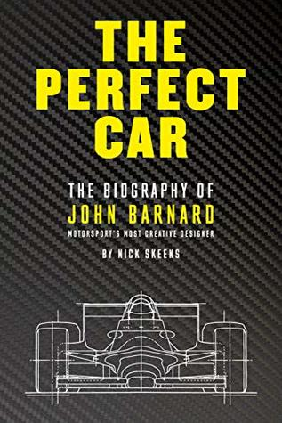 The Perfect Car: The Biography of John Barnard