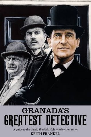 Granada's Greatest Detective: A Guide to the Classic Sherlock Holmes Television Series