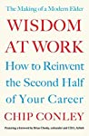 Wisdom at Work: Harness your knowledge, apply your experience and cultivate your curiosity to reinvent your career at any age