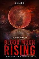 Blood Moon Rising (The Hunter Chronicles, #6)