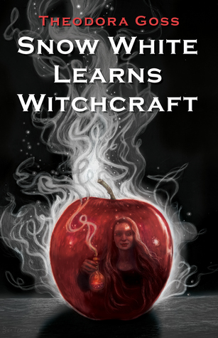 Snow White Learns Witchcraft: Stories and Poems by Theodora Goss