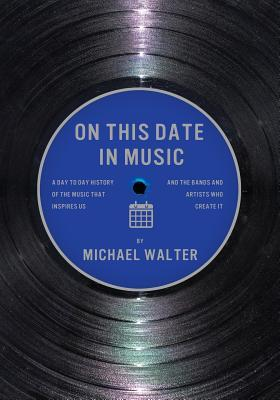 On This Date In Music: A Day to Day History of the Music that Inspires Us and the Artists Who Create It
