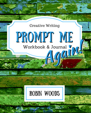 Prompt Me Again: Creative Writing Workbook & Journal (Prompt Me, #4)