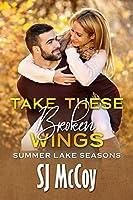 Take These Broken Wings (Summer Lake Seasons Book 1)