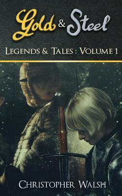 Legends & Tales Volume 1: A Gold & Steel Collection