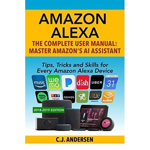 Amazon Alexa: The Complete User Manual - Tips, Tricks