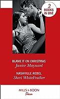 Blame It On Christmas: Blame It On Christmas (Southern Secrets) / Nashville Rebel (Sons of Country) (Southern Secrets)
