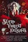 Such Violent Delights: A Holiday Paranormal Romance Anthology