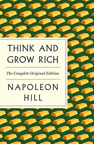 Think and Grow Rich: The Complete Original Edition Plus Bonus Material (A GPS Guide to Life) (GPS Guides to Life)