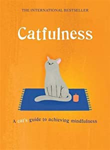 Catfulness: A Cat's Guide to Achieving Mindfulness