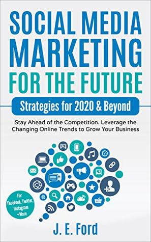 Social Media Marketing for the Future: Strategies for 2020 & Beyond
