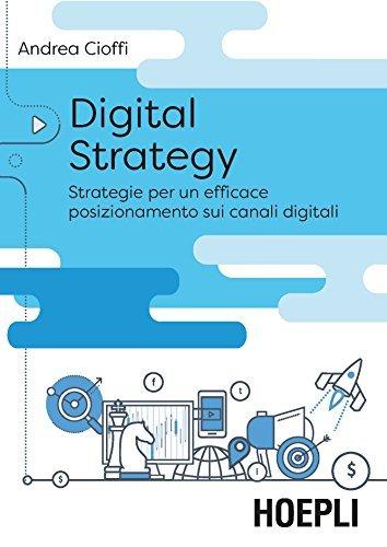 Digital strategy Strategie per un efficace posizionamento sui canali digitali
