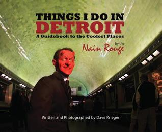 Things I Do in Detroit: A Guide Book to the Coolest Places by the Nain Rouge
