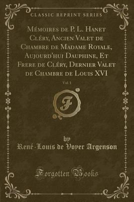 M moires de P. L. Hanet Cl ry, Ancien Valet de Chambre de Madame ...