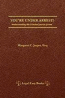 You're Under Arrest!: Understanding the Criminal Justice System