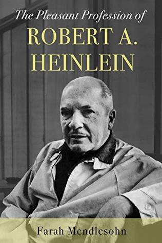 The Pleasant Profession of Robert A. Heinlein by Farah Mendlesohn