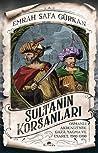 Sultanın Korsanları: Osmanlı Akdenizi'nde Gazâ, Yağma ve Esaret, 1500-1700