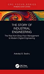 The Story of Industrial Engineering: The Rise from Shop-Floor Management to Modern Digital Engineering