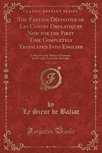 The Edition D�finitive of Les Contes Drolatiques Now for the First Time Completely Translated Into English, Vol. 2 of 2: Collected in the Abbeys of Touraine and Brought Forth Into the Light