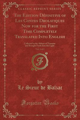 The Edition D�finitive of Les Contes Drolatiques Now for the First Time Completely Translated Into English, Vol. 2 of 2: Collected in the Abbeys of Touraine and Brought Forth Into the Light (Classic Reprint)